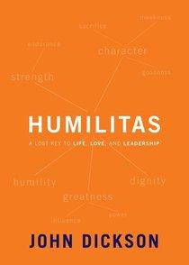 Humilitas: A Lost Key to Life, Love and Leadership
