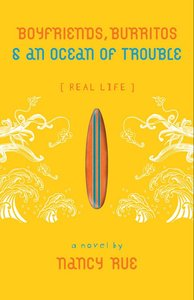 Boyfriends, Burritos, and An Ocean of Trouble (Real Life Series)