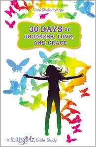 30 Days of Goodness, Love, and Grace (Bible Study) (Faithgirlz! Lucy Series)
