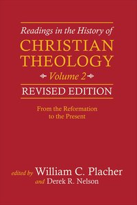 From the Reformation to the Present (2nd Edition) (#2 in Readings In The History Of Christian Theology Series)