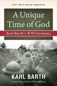 A Unique Time of God: Karl Barths Wwi Sermons
