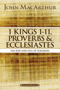 1 Kings 1 to 11, Proverbs, and Ecclesiastes (Macarthur Bible Study Series)