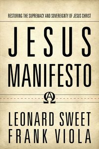 Jesus Manifesto: Restoring the Supremacy and Sovereignty of Jesus Christ