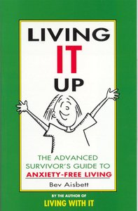 Living It Up: The Advanced Survivors Guide to Anxiety-Free Living