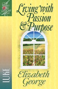 Living With Passion and Purpose (Woman After Gods Own Heart Study Series)
