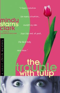 The Trouble With Tulip (#01 in Smart Chick Mystery Series)