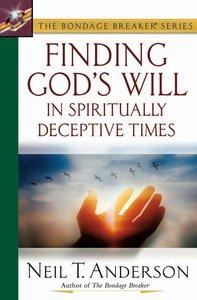 Bondage Breaker: Finding Gods Will in Spiritually Deceptive Times