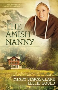 The Amish Nanny (#02 in The Women Of Lancaster County Series)