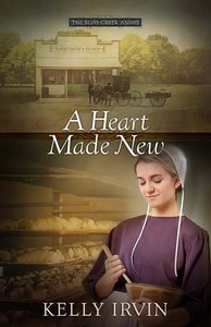 A Heart Made New (#02 in The Bliss Creek Amish Series)
