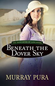 Beneath the Dover Sky (#02 in The Danforths Of Lancashire Series)