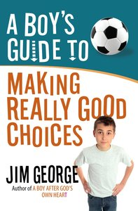 A Boys Guide to Making Really Good Choices