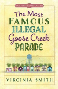 The Most Famous Illegal Goose Creek Parade (#01 in Tales From The Goose Creek B&b Series)