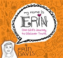 One Girls Journey to Discover Truth (My Name Is Erin Series)