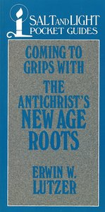 Coming to Grips With the Antichrists New Age Roots (Salt And Light Pocket Guides Series)
