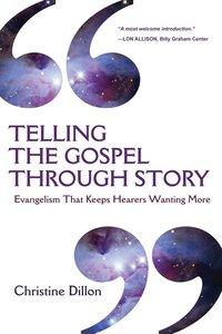 Telling the Gospel Through Story: Evangelism That Keeps Hearers Wanting More