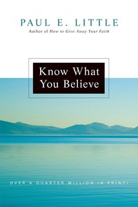 """Know What You Believe (Paul Little """"Believe"""" Series)"""