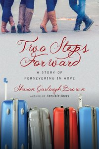 Two Steps Forward - a Story of Persevering in Hope (#02 in Sensible Shoes Series)