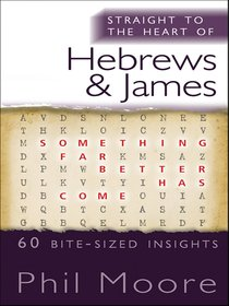 Hebrews and James (Straight To The Heart Of Series)