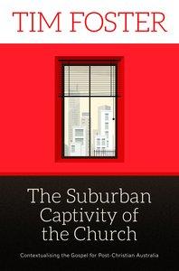 Suburban Captivity of the Church: The Contextualising the Gospel For Post-Christian Australia