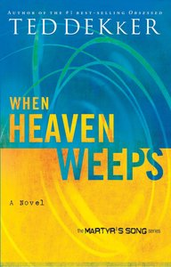 When Heaven Weeps (#02 in Martyrs Song Series)