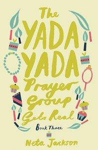 The Yada Yada Prayer Group Gets Real (Book 3) (Yada Yada Prayer Group Series)