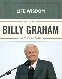 Quotes From Billy Graham (Life Wisdom Series)