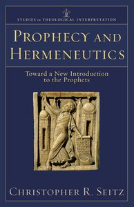 Prophecy and Hermeneutics (Studies In Theological Interpretation Series)