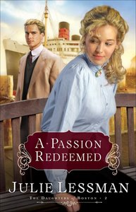 A Passion Redeemed (#02 in The Daughters Of Boston Series)