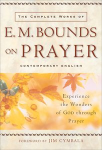 The Complete Works of E M Bounds on Prayer