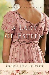 A Lady of Esteem (A Novella) (Hawthorne House Series)
