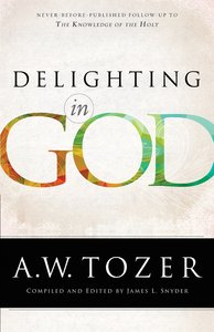 Delighting in God (New Tozer Collection Series)