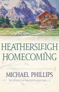 Heathersleigh Homecoming (#03 in Secrets Of Heathersleigh Hall Series)