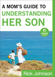 A Moms Guide to Understanding Her Son (Ebook Shorts)