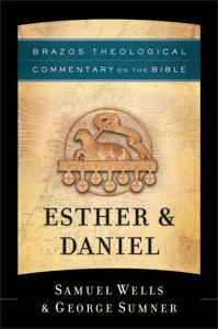Esther & Daniel (Brazos Theological Commentary On The Bible Series)