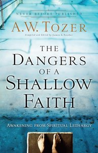 The Dangers of a Shallow Faith (New Tozer Collection Series)
