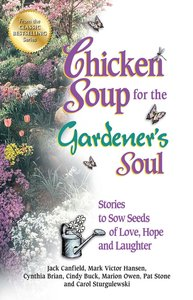 Chicken Soup For the Gardeners Soul (Chicken Soup For The Soul Series)
