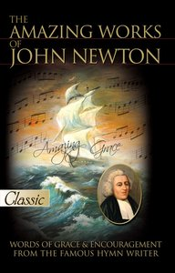 The Amazing Works of John Newton (Pure Gold Classics Series)