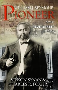 William J. Seymour-Pioneer of the Azusa Street Revival