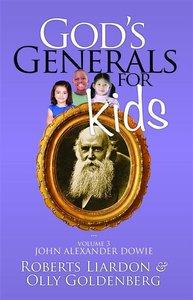Gods Generals For Kids/John Alexander Dowie (#03 in Gods Generals For Kids Series)