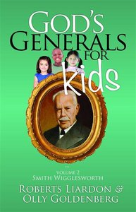 Gods Generals For Kids/Smith Wigglesworth (#02 in Gods Generals For Kids Series)