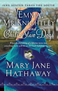 Emma, Mr. Knightley and Chili-Slaw Dogs (Jane Austen Takes The South Series)