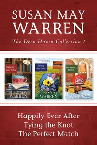 Collection #01: Happily Ever After, Tying the Knot, the Perfect Match (#01 in Deep Haven Collection Series)