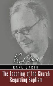 The Teaching of the Church Regarding Baptism (Karl Barth Series)