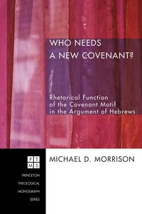 Who Needs a New Covenant? (Princeton Theological Monograph Series)