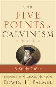 The Five Points of Calvinism (Enlarged Edition)