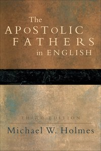 The Apostolic Fathers in English (3rd Edition)