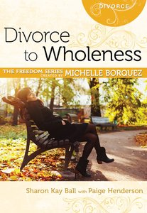 Divorce to Wholeness (Freedom Series)