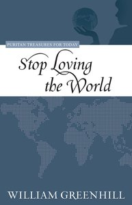 Stop Loving the World (Puritan Treasures For Today Series)