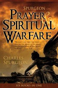 Spurgeon on Prayer & Spiritual Warfare (6 In 1 Anthology)