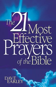 The 21 Most Effective Prayers of the Bible (21 Most Series)